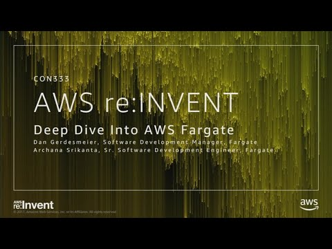 AWS re:Invent 2017: NEW LAUNCH! Deep Dive into Amazon Fargate (CON333)