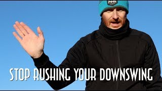 Stop rushing the downswing = gain control in the slot