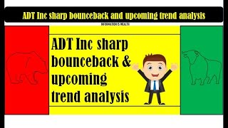 ADT Inc sharp bounceback and upcoming trend analysis - ADT Stock