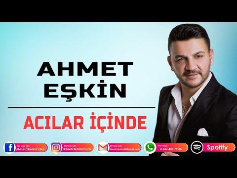AHMET EŞKİN - ACILAR İÇİNDE