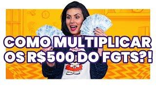 Multiplique os R$500 do FGTS!  3 maneiras PRÁTICAS E RÁPIDAS!
