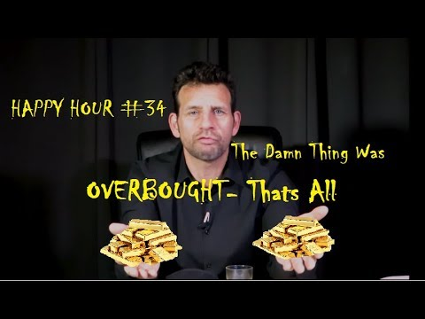 Happy Hour #34 - The Damn Thing Was Overbought Thats All