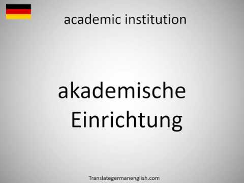 How to say academic institution in German?