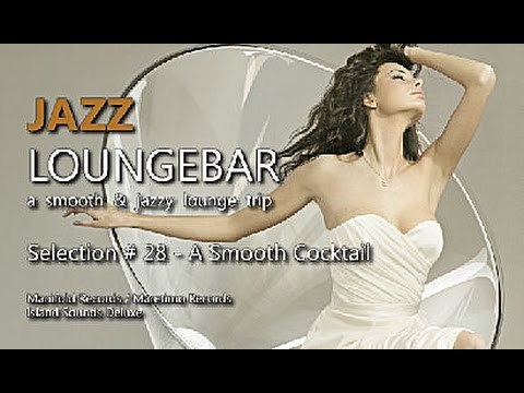 Jazz Loungebar  Selection #28 A Smooth Cocktail, HD, 2018, Smooth Lounge Music