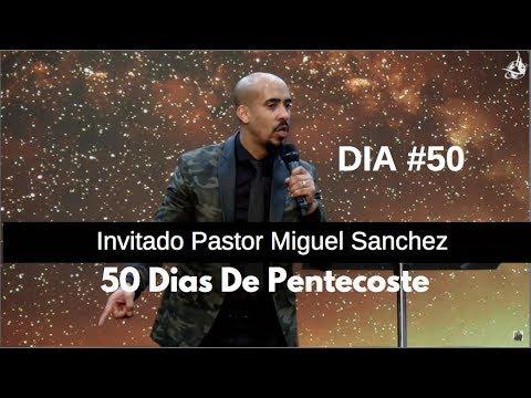 Miguel Sanchez -  50 DIAS DE PENTECOSTES - Servicio Completo