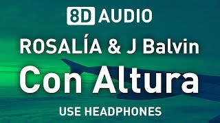 ROSALIA & J Balvin ft. El Guincho - Con Altura   8D AUDIO 🎧