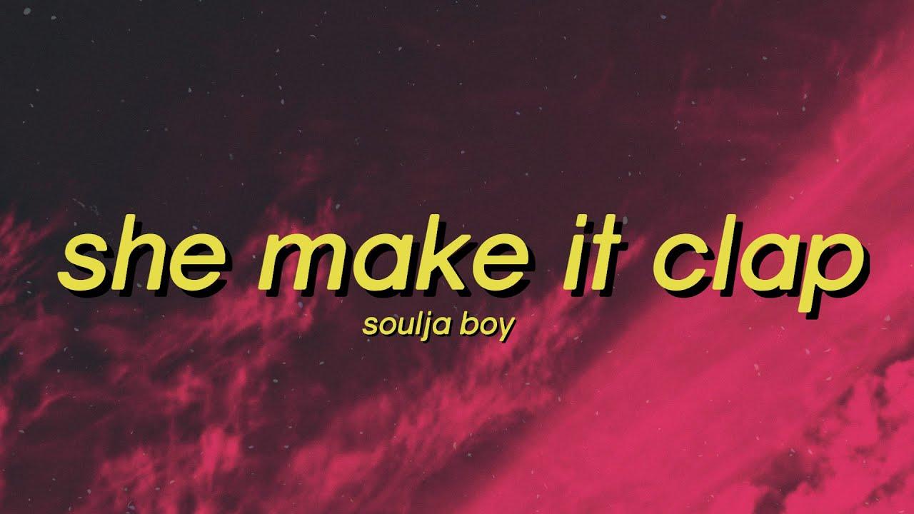 Soulja Boy - She Make It Clap (Lyrics) draco soulja she make it clap soulja tiktok song