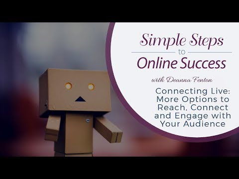 Connecting Live: More Options to Reach, Connect and Engage with Your Audience