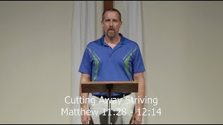 Cutting Away Striving (Surprising Surgeon Series: 3) Pastor Mike Bonser - Matt. 11:28-12:14