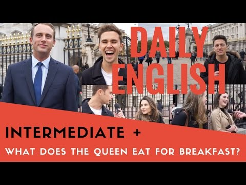 British English - What Does The Queen Eat For Breakfast? - London Interviews