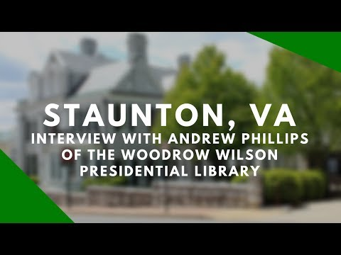 Staunton, Virginia - Interview with Andrew Phillips of the Woodrow Wilson Presidential Library