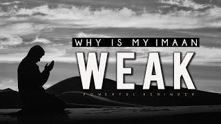 Why Is My Imaan Weak? [Powerful Reminder]