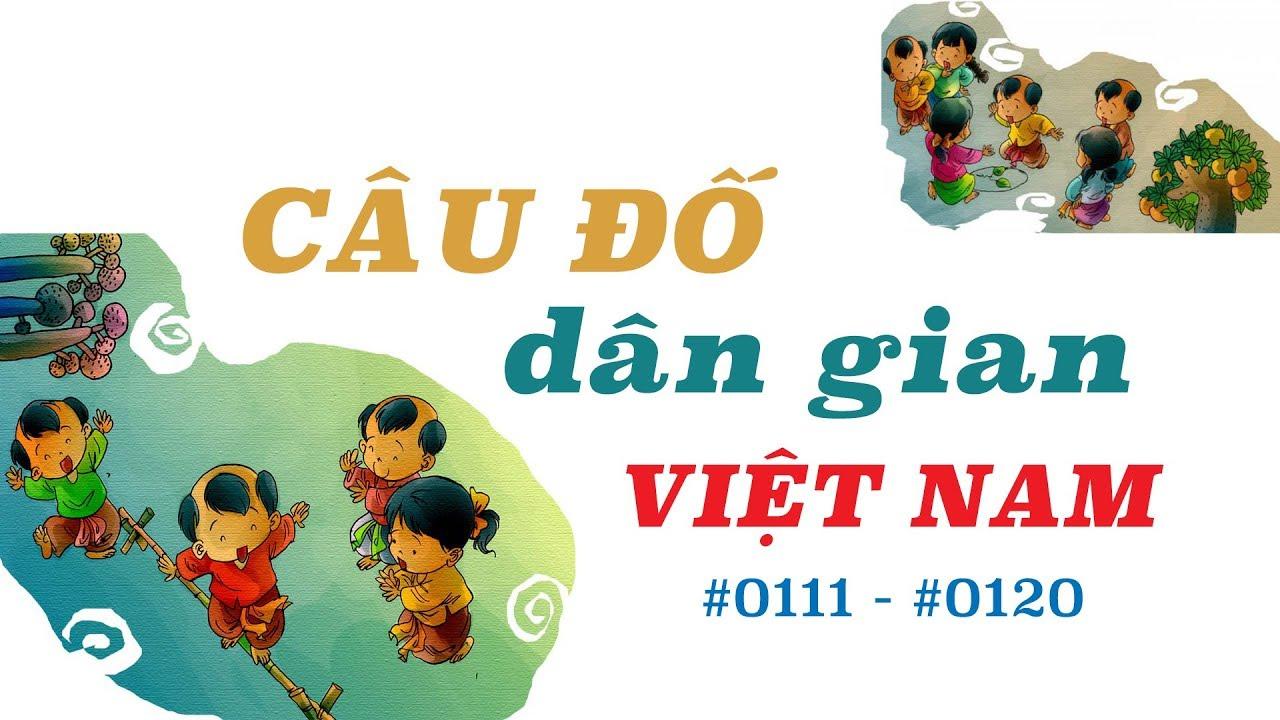 Câu đố dân gian Việt Nam - Câu số 0111 đến câu số 0120