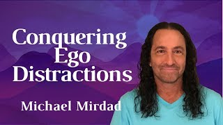 Conquering Ego Distractions