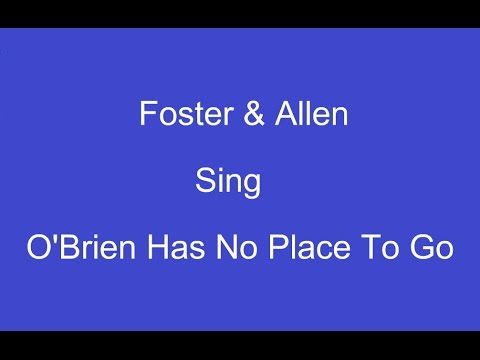 O'Brien Has No Place To Go + On Screen Lyrics ---- Foster & Allen
