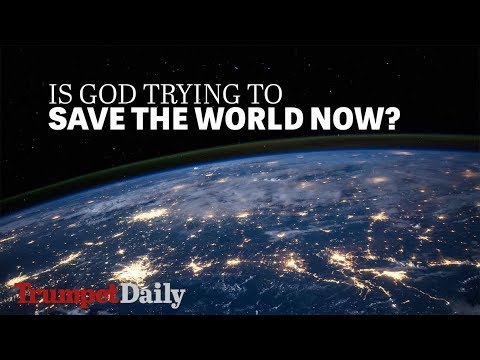 Is God Trying to Save the World Now? | The Trumpet Daily