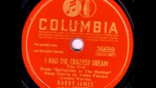 Harry James & His Orch. (Helen Forrest). I Had The Craziest Dream (Columbia 36659, 1942)