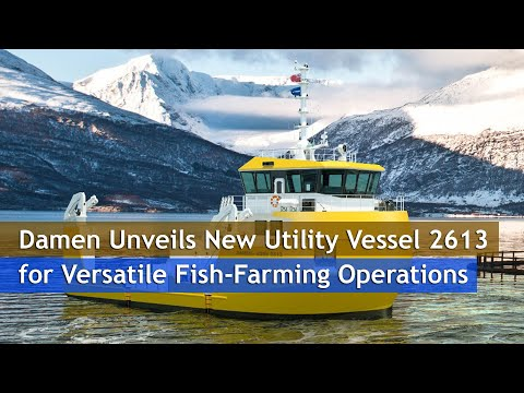 Damen Unveils New Utility Vessel 2613 for Versatile Fish Farming Operations