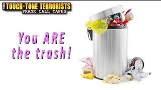 "Touch-Tone Terrorists prank call - ""You Are the Trash!"""