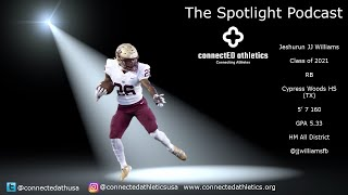 The Spotlight Podcast - '21 ATH JJ Williams Cypress Woods HS (TX)