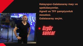 Hatayspor-Galatasaray maçı ve spekülasyonlar. Agneli ve TFF şampiyonluk meselesi