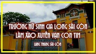 TRƯỜNG NỮ SINH GIA LONG SÀI GÒN LÀM XAO XUYẾN VẠN CON TIM | LANG THANG SÀI GÒN