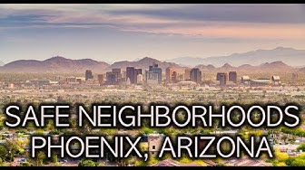 Safe Neighborhoods in Phoenix Arizona