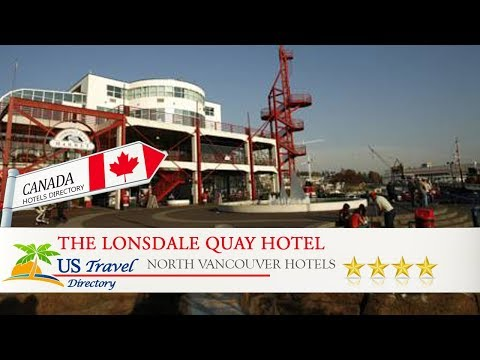 The Lonsdale Quay Hotel - North Vancouver Hotels, Canada