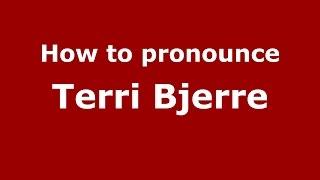 How to pronounce Terri Bjerre (American English/US)  - PronounceNames.com