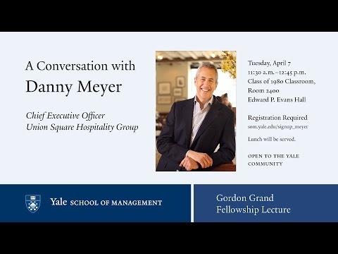 Gordon Grand Lecture: A Conversation with Danny Meyer, CEO, Union Square Hospitality Group