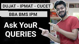 Ask your queries about CUCET - DUJAT - IPMAT - Delhi University - NPAT - IPU- BBA - BMS etc.
