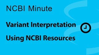 NCBI Minute: Variant Interpretation Using NCBI Resources thumbnail