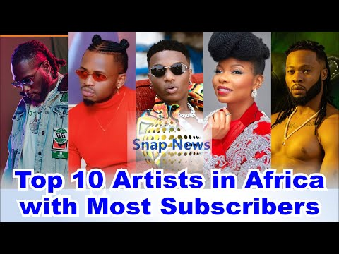 Top 10 Artists in Africa with Most Subscribers on YouTube Channels 2021 | Snap News