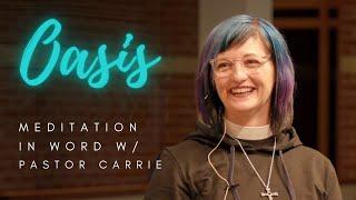 Oasis | Meditation in Word w/ Pastor Carrie Greenquist - Petersen