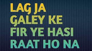 Lag Jaa Galey Ki Fir Yeh Haseen Raat Ho Na Ho