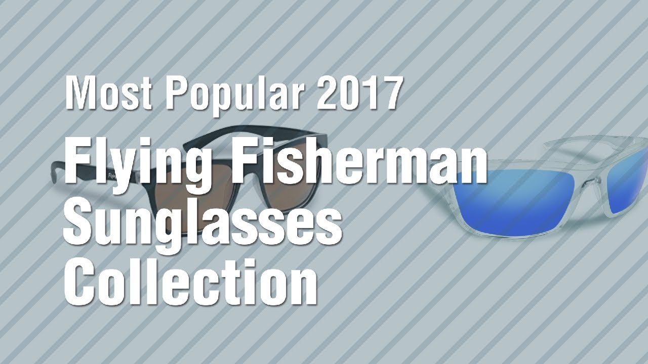 a5427e4f1e66 Flying Fisherman Sunglasses Collection    Most Popular 2017 - YouTube