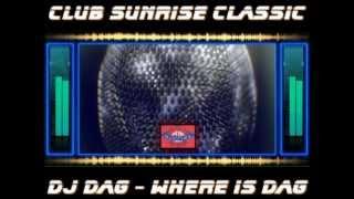 Club Sunrise Classic - Dj Dag - Where is dag