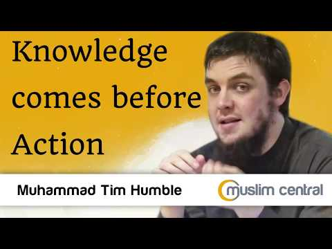 Knowledge comes before action - Muhammad Tim Humble