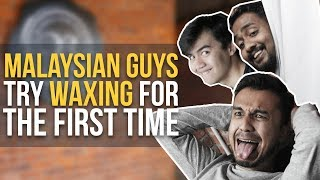 Malaysian Guys Try Waxing for the First Time