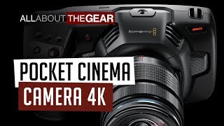 A Look at the Blackmagic Pocket Cinema Camera 4K - All About the Gear