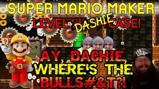 SUPER MARIO MAKER - AY, DACHIE, WHERE'S THE BULLS#&T?! - CRUSHING DASHIE LEVELS!