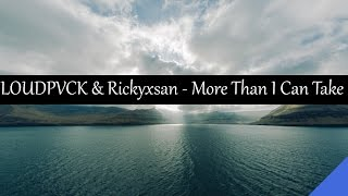 LOUDPVCK & Rickyxsan - More Than I Can Take (feat. Karra)
