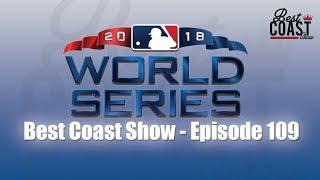 Ep 109 - Dodgers World Series | Best Coast Show