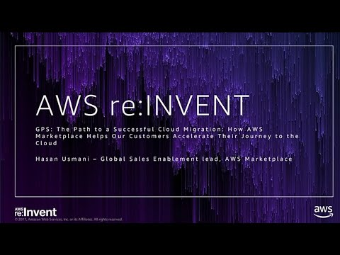 AWS re:Invent 2017: GPS: The Path to a Successful Cloud Migration: How AWS Marketpla (GPSMKT301)