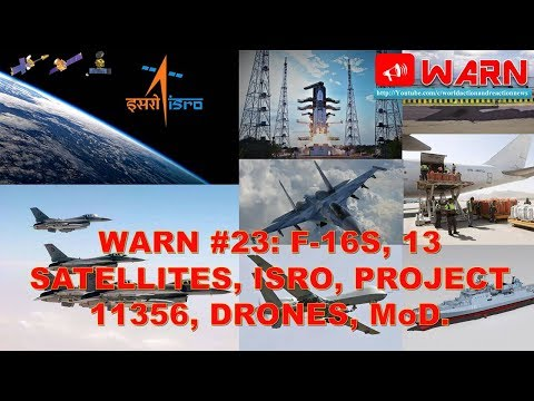 WARN #23: F-16S, 13 SATELLITES, ISRO, PROJECT 11356, DRONES, MoD.
