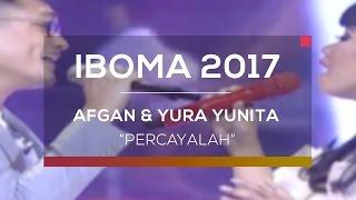 Afgan feat Yura Yunita - Percayalah (IBOMA 2017)