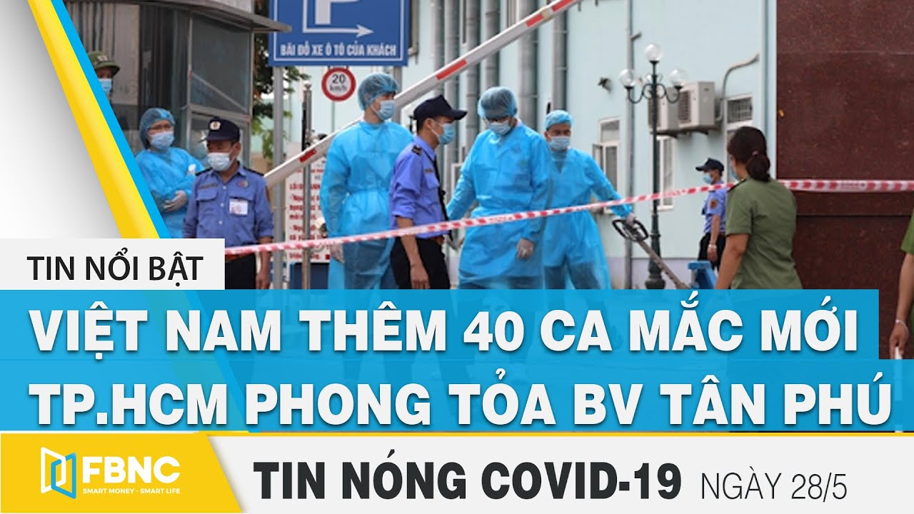 Tin tức Covid-19 nóng nhất tối 28/5 | Dịch Corona mới nhất ngày hôm nay | FBNC