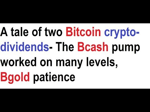 A tale of two Bitcoin crypto-dividends- The Bcash pump worked on many levels, Bgold patience