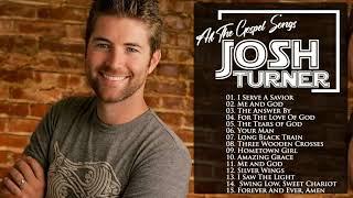 Classic Country Gospel Josh Turner  - Josh Turner  Greatest Hits - Josh Turner  Gospel Songs Album