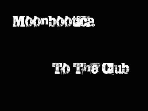 Moonbootica - To The Club